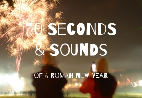 30 Seconds & Sounds of a Roman New Year